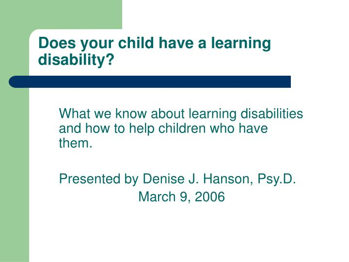 What we know about learning disabilities and how to help children who have them.
