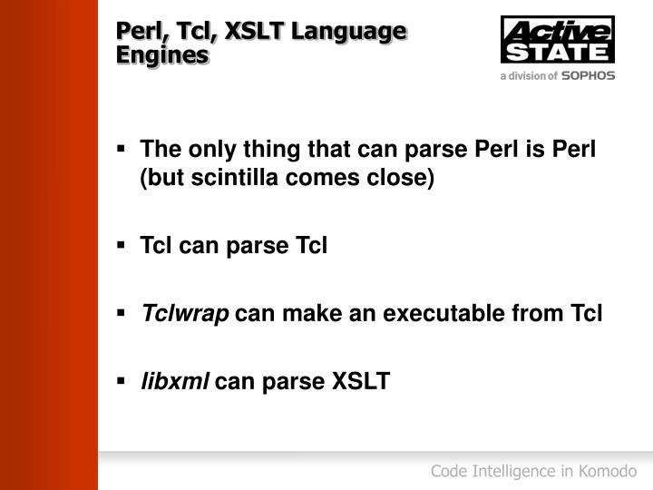 Perl, Tcl, XSLT Language Engines