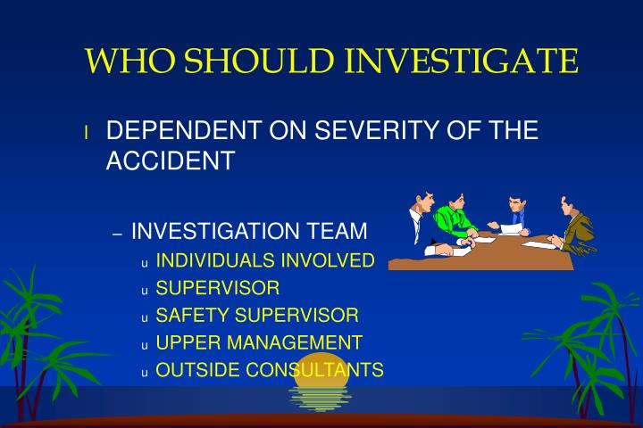 WHO SHOULD INVESTIGATE