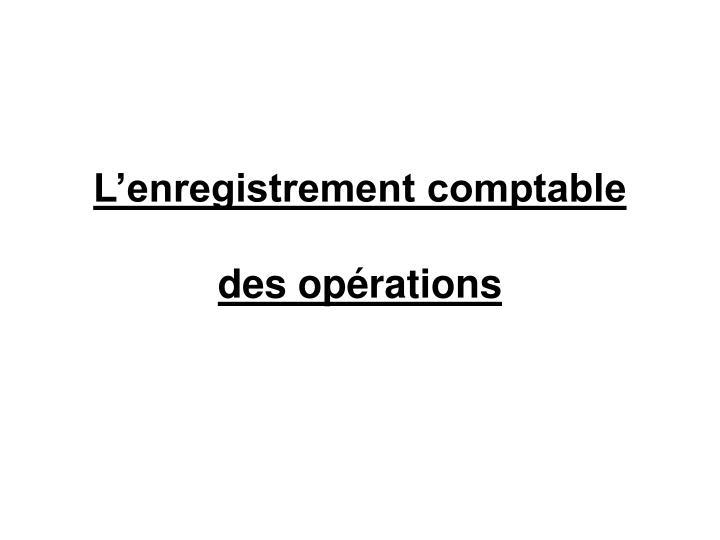 L'enregistrement comptable des opérations