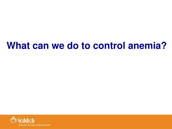 What can we do to control anemia?