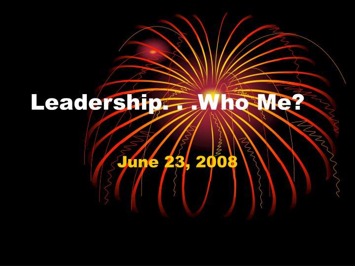 Leadership. . .Who Me?