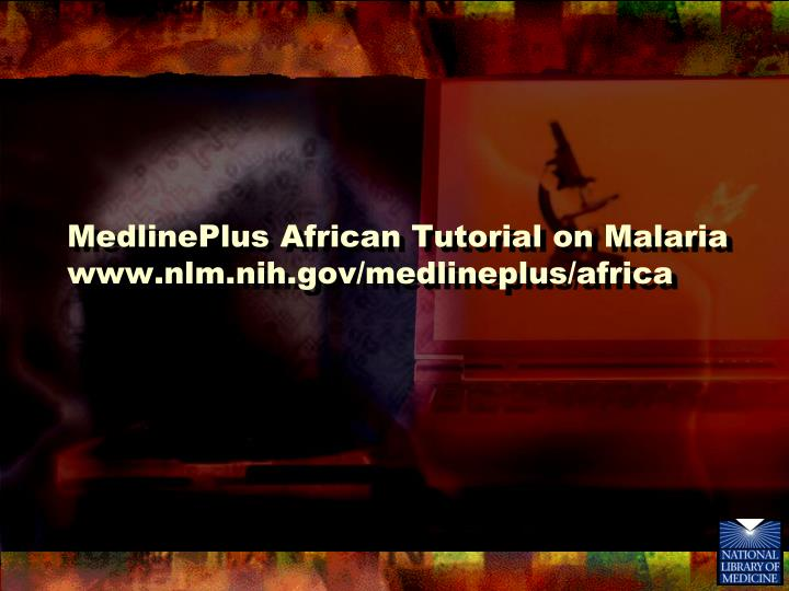 MedlinePlus African Tutorial on Malaria