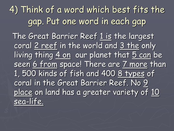 4) Think of a word which best fits the gap. Put one word in each gap
