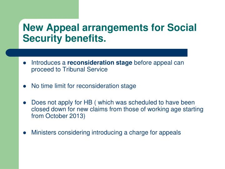 New Appeal arrangements for Social Security benefits.