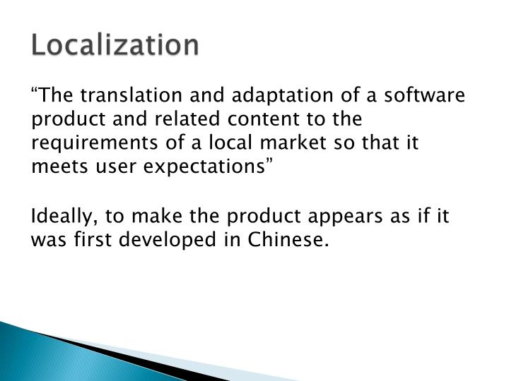 """The translation and adaptation of a software product and related content to the requirements of a local market so that it meets user expectations"""