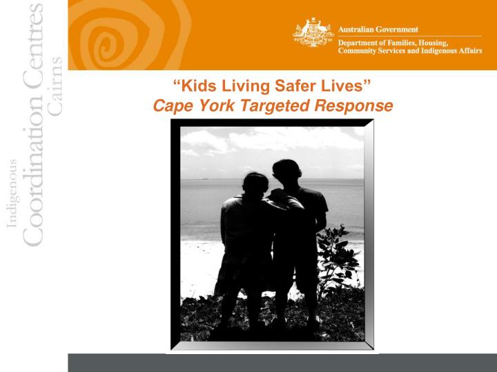 Kids living safer lives cape york targeted response