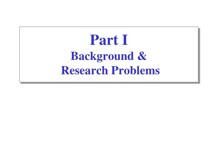 Part i background research problems