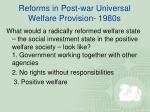 reforms in post war universal welfare provision 1980s