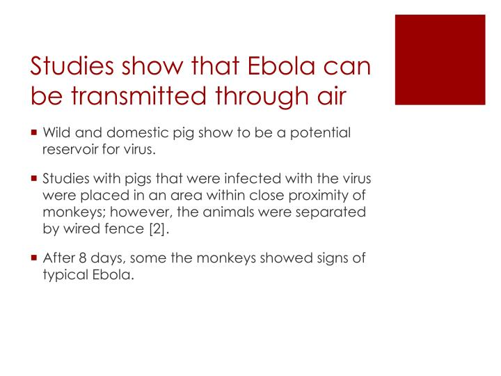 Studies show that ebola can be transmitted through air