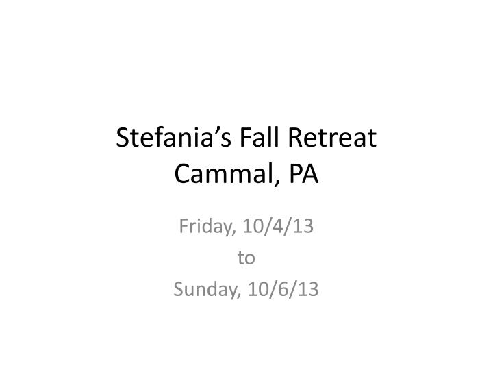 Stefania s fall retreat cammal pa