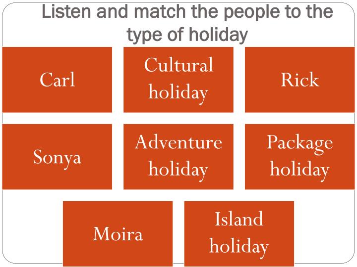 Listen and match the people to the type of holiday