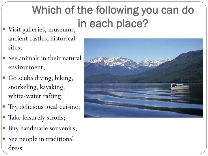Which of the following you can do in each place?