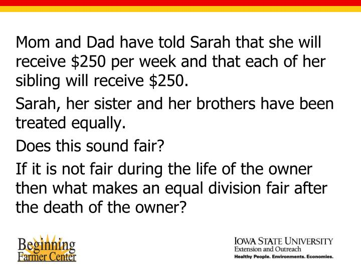 Mom and Dad have told Sarah that she will receive $250 per week and that each of her sibling will receive $250.