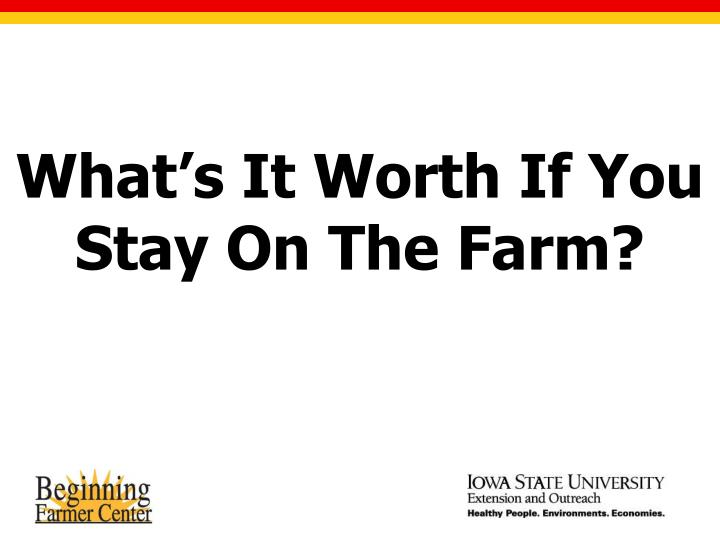 What's It Worth If You Stay On The Farm?