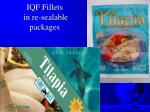 iqf fillets in re sealable packages