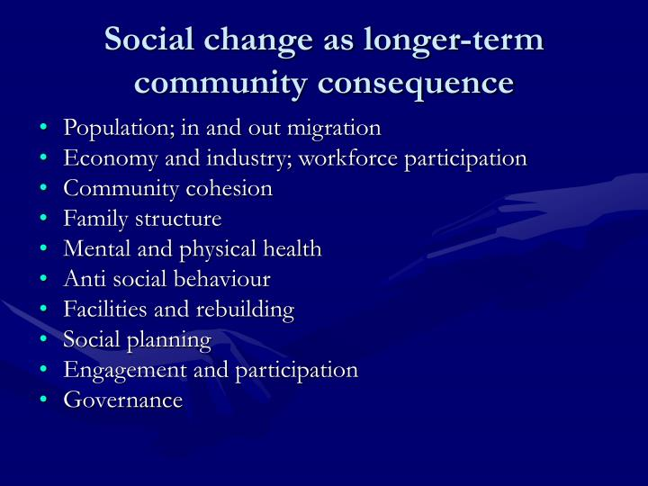 Social change as longer-term community consequence