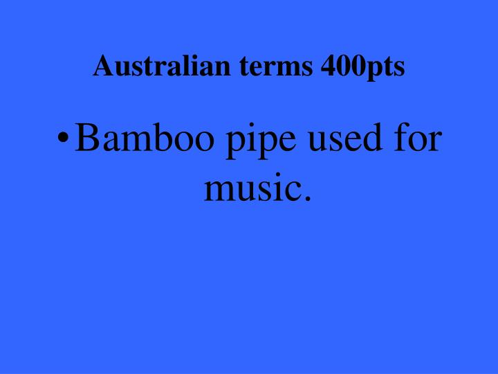 Australian terms 400pts