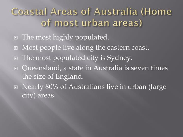 Coastal Areas of Australia (Home of most urban areas)
