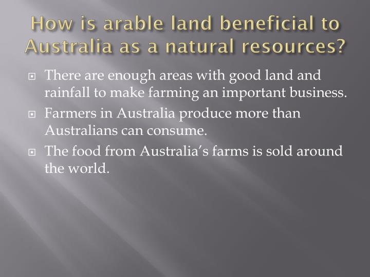 How is arable land beneficial to Australia as a natural resources?