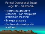 formal operational stage age 12 adulthood