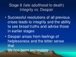stage 8 late adulthood to death integrity vs despair