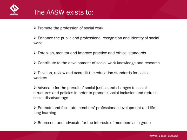 The AASW exists to: