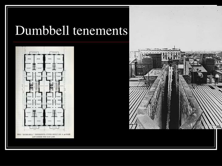 Dumbbell tenements