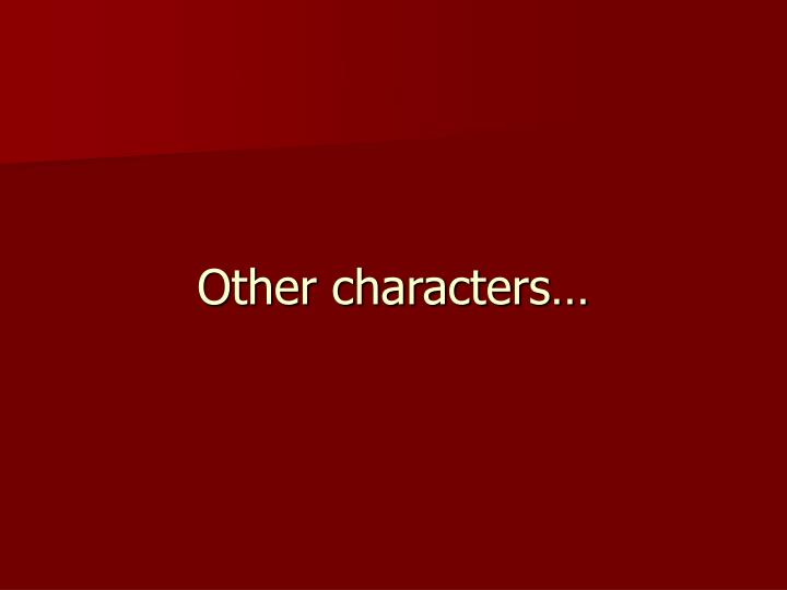 Other characters…