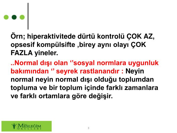 rn; hiperaktivitede drt kontrol OK AZ, opsesif komplsifte ,birey ayn olay OK FAZLA yineler.