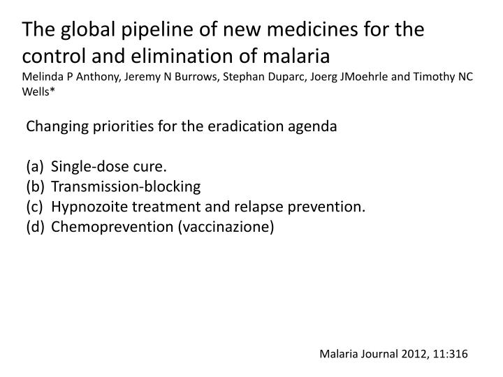 The global pipeline of new medicines for the control and elimination of malaria