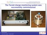 the toroid charge monitoring system was successfully commissioned