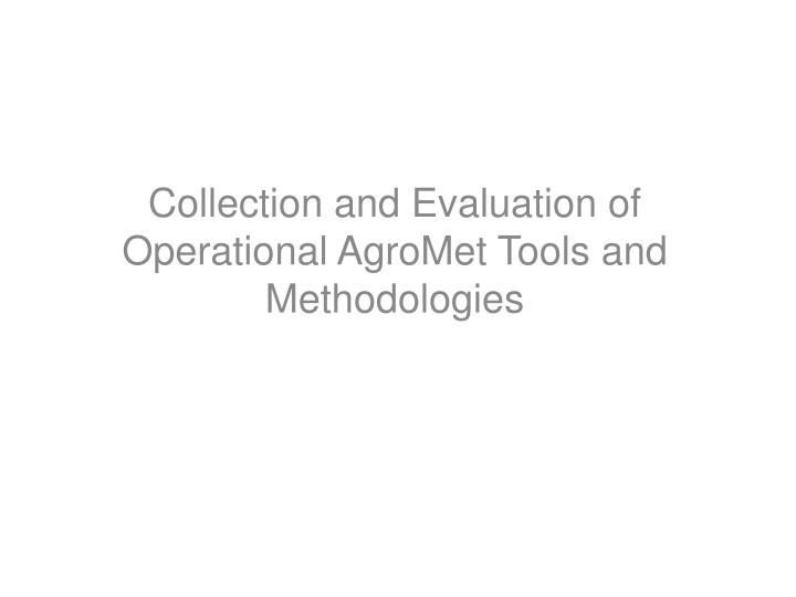 Collection and Evaluation of Operational AgroMet Tools and Methodologies