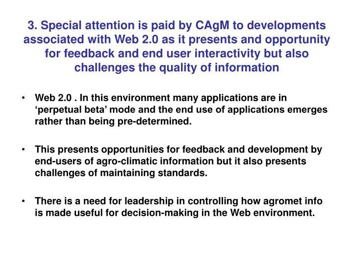 3. Special attention is paid by CAgM to developments associated with Web 2.0 as it presents and opportunity for feedback and end user interactivity but also challenges the quality of information