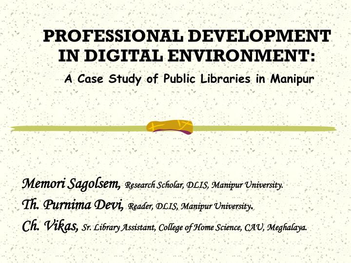Professional development in digital environment a case study of public libraries in manipur