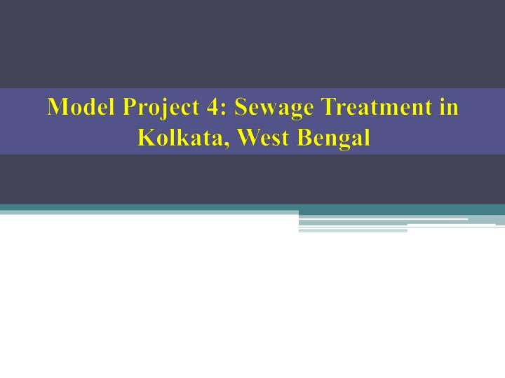 Model Project 4: Sewage Treatment in Kolkata, West Bengal