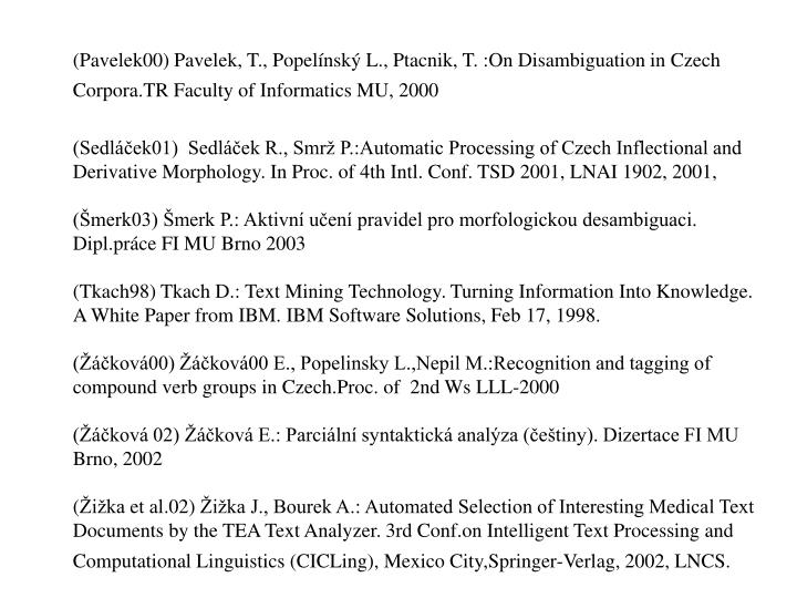 (Pavelek00) Pavelek, T., Popelínský L., Ptacnik, T. :On Disambiguation in Czech Corpora.TR Faculty of Informatics MU, 2000