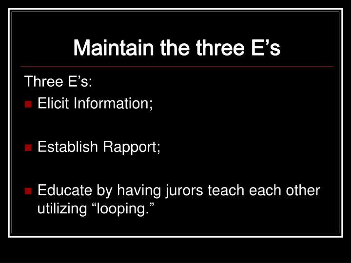 Maintain the three E's