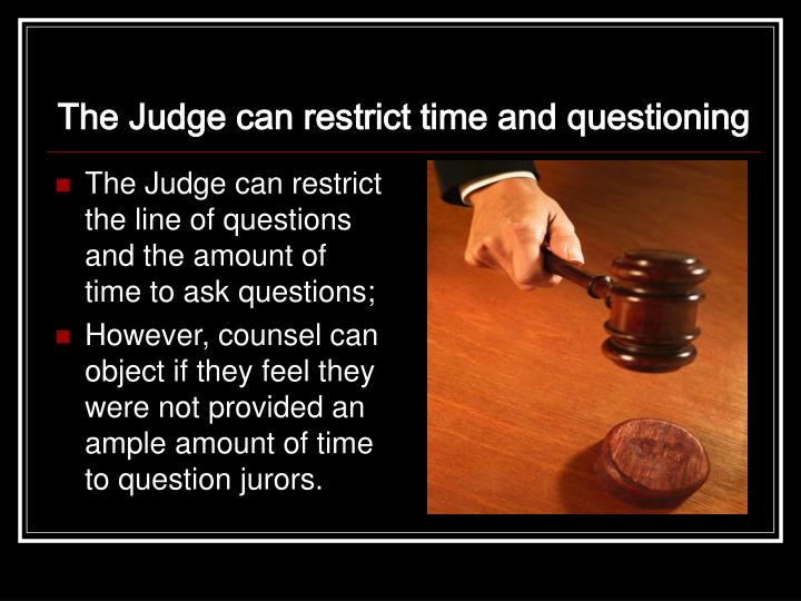 The Judge can restrict time and questioning