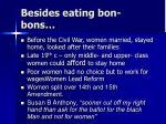 besides eating bon bons