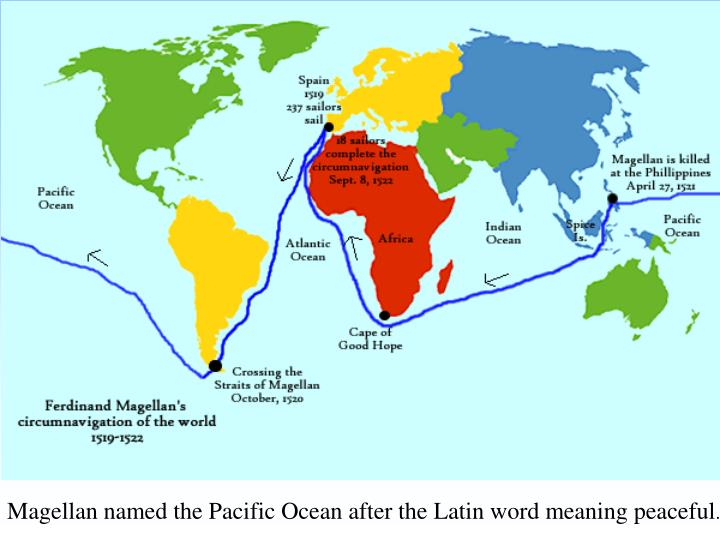 Magellan named the Pacific Ocean after the Latin word meaning peaceful