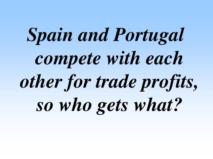 Spain and Portugal compete with each other for trade profits, so who gets what?