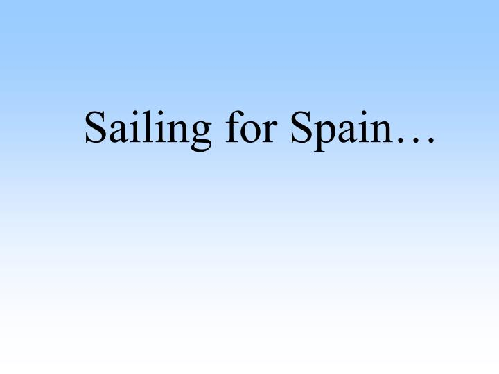 Sailing for Spain…