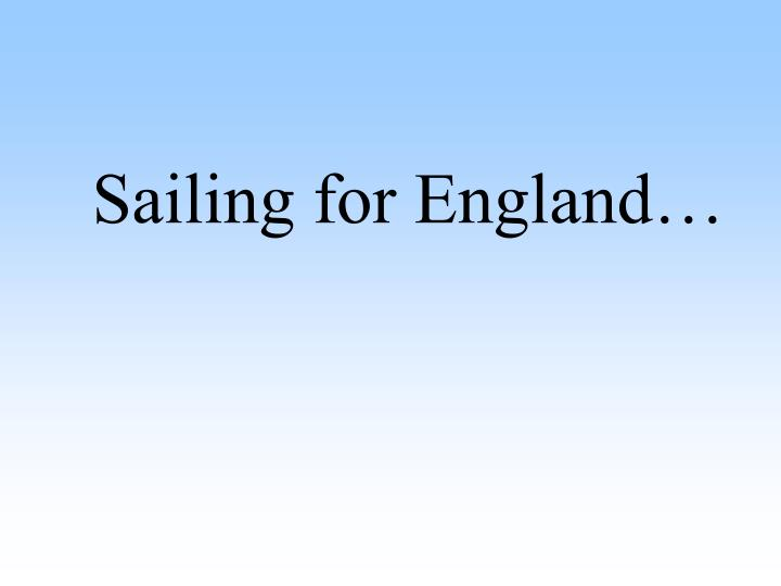 Sailing for England…