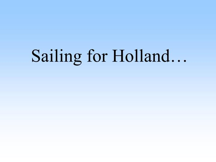 Sailing for Holland…