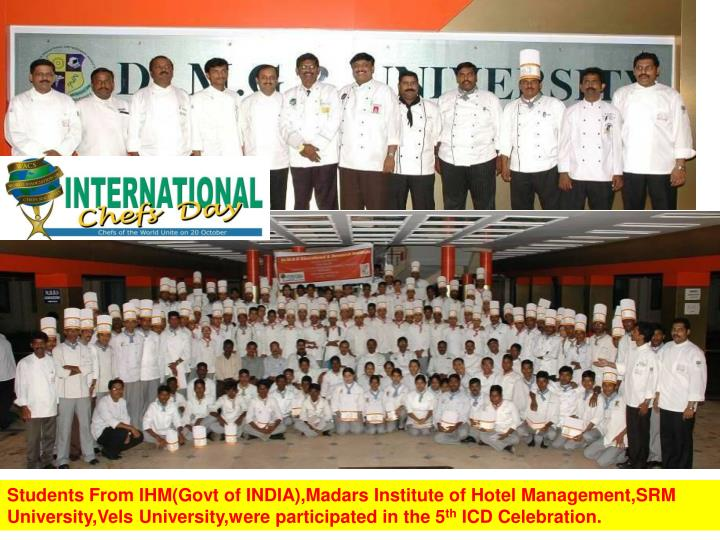 Students From IHM(Govt of INDIA),Madars Institute of Hotel Management,SRM University,Vels University,were participated in the 5