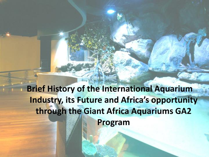 Brief History of the International Aquarium Industry, its Future and Africa's opportunity through ...