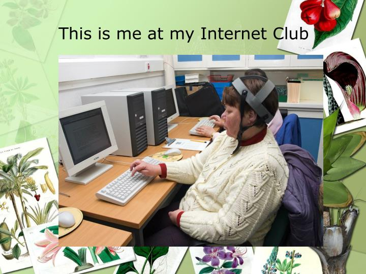 This is me at my Internet Club