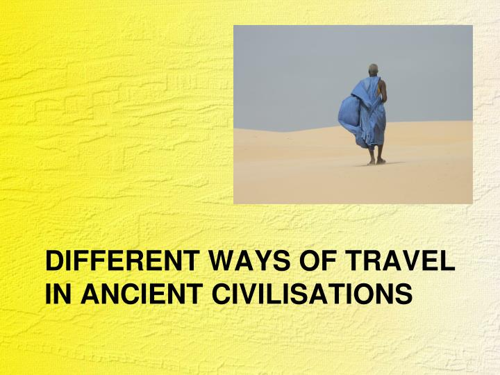 Different ways of travel in ancient