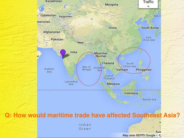 Q: How would maritime trade have affected Southeast Asia?